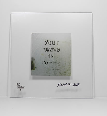 Your Wave is Coming® - plexi mount (signed)