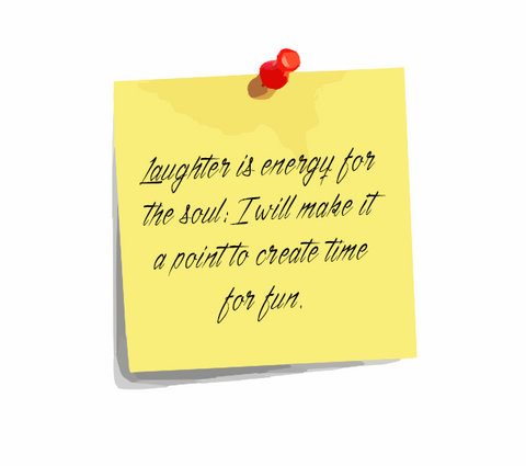"Daily Affirmation 14: ""Laughter is energy for the soul; I will make it a point to create time for fun."""