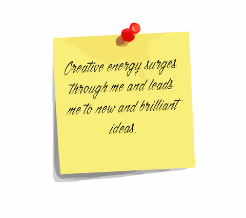 "Daily Affirmation 2: ""Creative energy surges through me and leads me to new & brilliant ideas."""