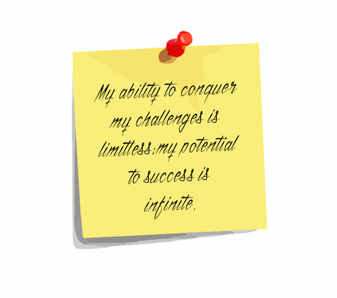 "Daily Affirmation 4: ""My ability to conquer my challenges is limitless; my potential to succeed is infinite."""