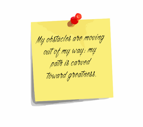 "Daily Affirmation 5: ""My obstacles are moving out of my way; my path is carved toward greatness."""