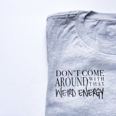 Don't Come Around With That Weird Energy [T-Shirt] - Luxe Reserve