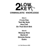 2 Low Key - Criminalistic Knowledge -LP- LACR-030