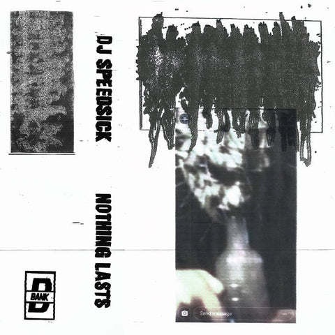 DJ Speedsick - Nothing Lasts - Cassette - BNK019