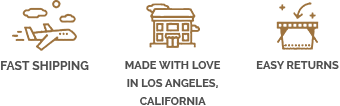 Fast Shipping, Easy Returns, Made with Love in Los Angeles