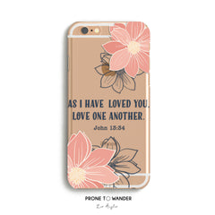 H134 - AS I HAVE LOVED YOU, LOVE ONE ANOTHER - Bible Verse Phone Case for iPhone Cover