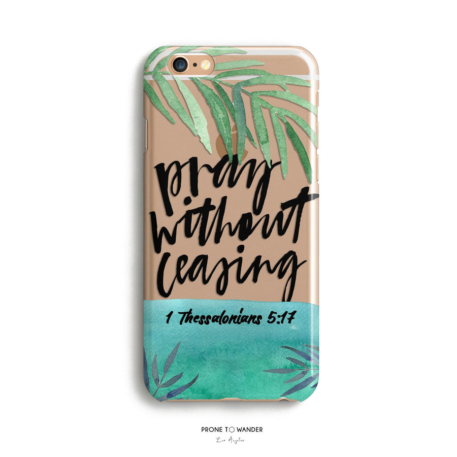 H143 - PRAY WITHOUT CEASING- Sea&Salt - Bible Verse Phone Case for iPhone Cover
