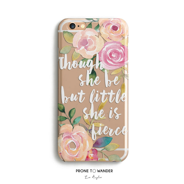 H56 - PINK FLOWERS THOUGH SHE BE BUT LITTLE SHE IS FIERCE  - Shakespeare Motivational Quote Inspirational Sayings Phone Cover