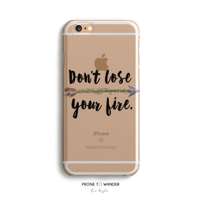 H66 - DONT LOSE YOUR FIRE - Motivational Quote Inspirational Sayings Phone Cover