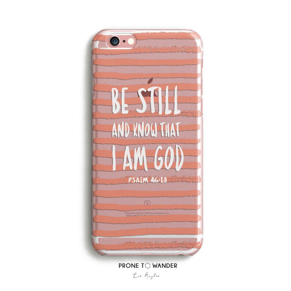 H81 - BE STILL AND KNOW THAT I AM GOD - Christian cell phone covers with Scripture Religious verse phone case