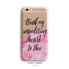 H98 - BIND MY WANDERING HEART - Christian Hymn Song Lyrics Phone Case Cover  Watercolor Design