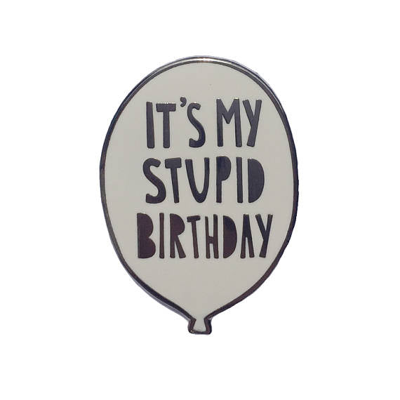 Stupid Birthday Pin