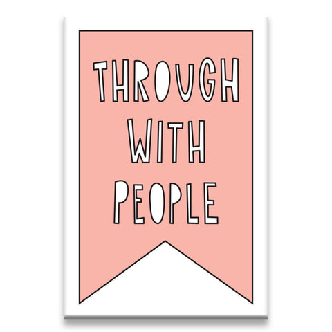 Through With People Magnet