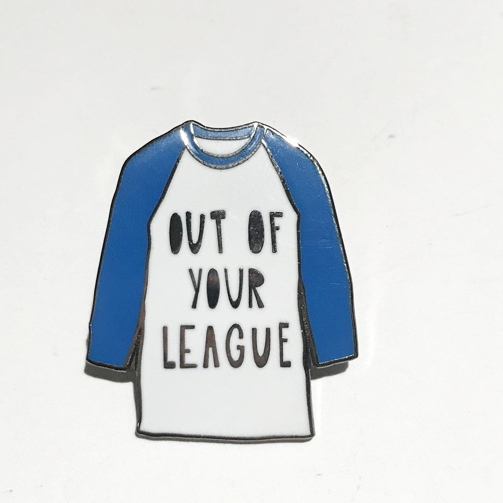 Out of Your League Pin