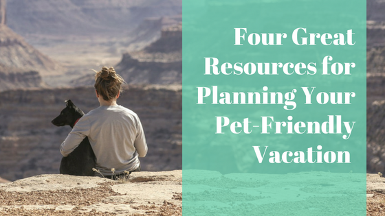 Four Great Resources for Planning Your Pet-Friendly Vacation
