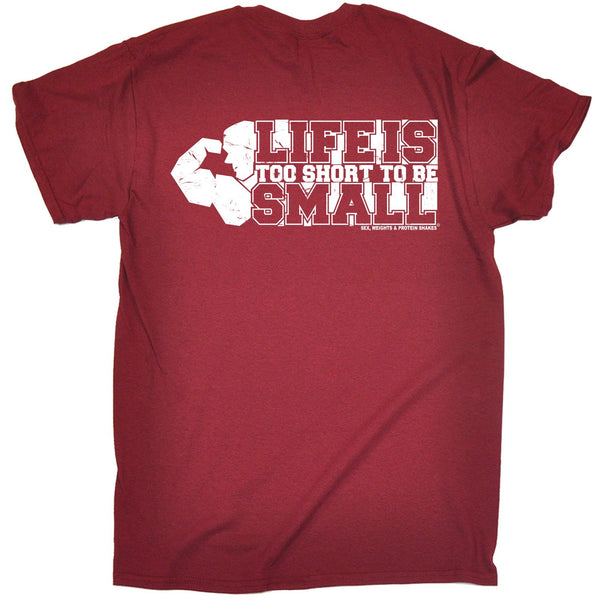 FB Sex Weights and Protein Shakes Gym Bodybuilding Tee - Life Too Short To Be Small - Mens T-Shirt
