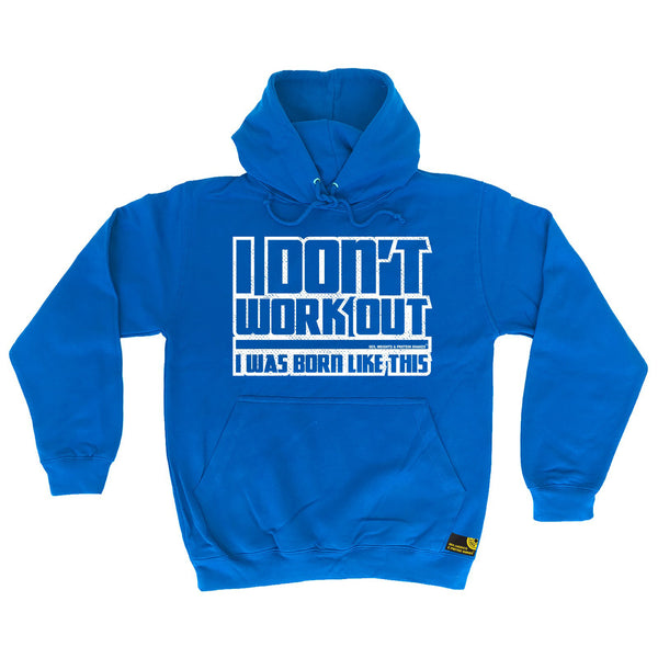 I Don't Workout I Was Born Like This Hoodie