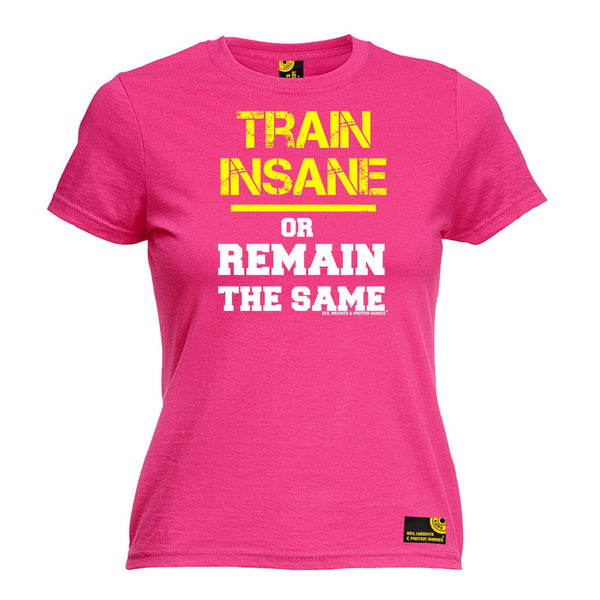Train Insane Or Remain The Same Women's Fitted T-Shirt