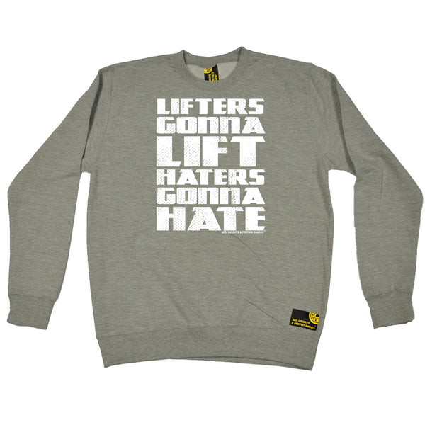Lifters Gonna Lift Haters Gonna Hate Sweatshirt