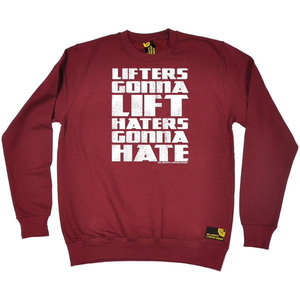 SWPS Lifters Gonna Lift Haters Gonna Hate Sex Weight and Protein Shakes Gym Sweatshirt