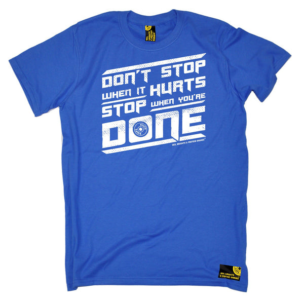 Don't Stop When It Hurts Stop When You're Done T-Shirt