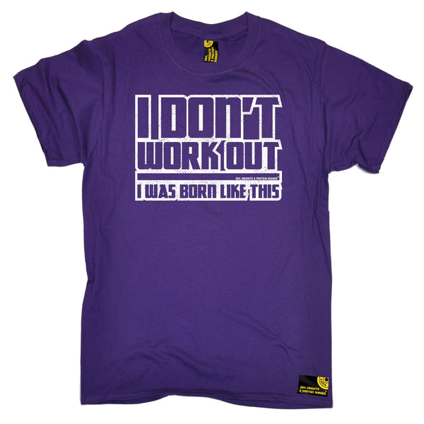 I Don't Workout I Was Born Like This T-Shirt