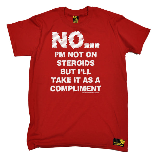 No I'm Not On Steroids ... As A Compliment T-Shirt