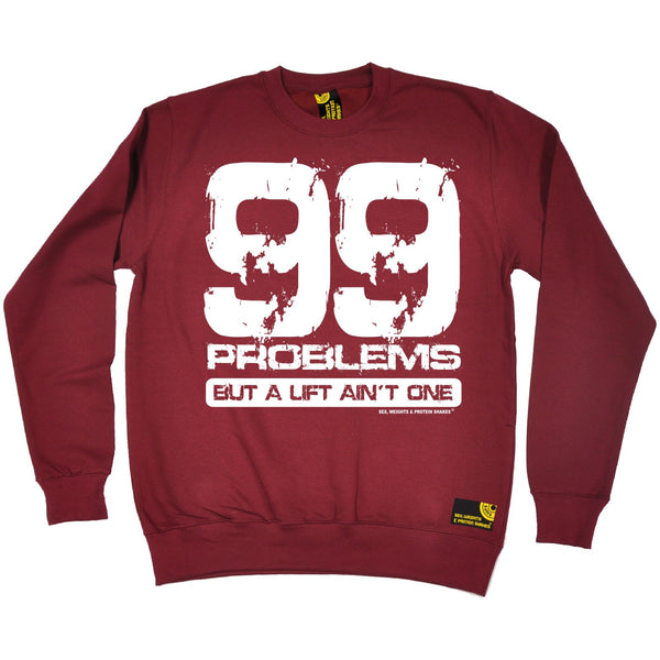 99 Problems But A Lift Ain't One Sweatshirt