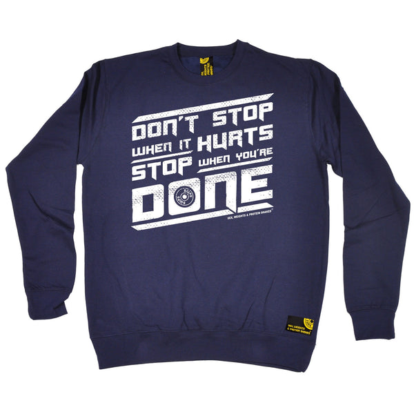 Don't Stop When It Hurts Stop When You're Done Sweatshirt