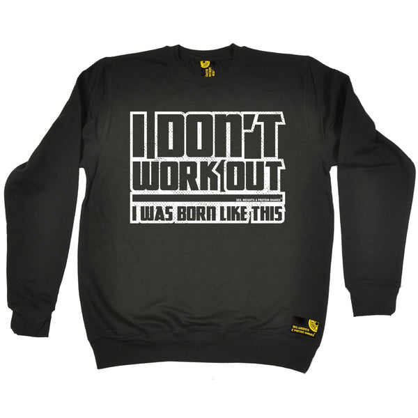 I Don't Workout I Was Born Like This Sweatshirt