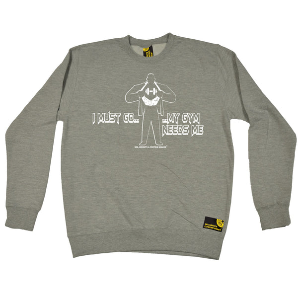 I Must Go ... My Gym Needs Me Sweatshirt