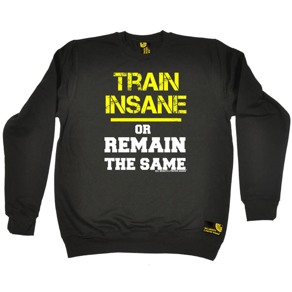 Sex Weights and Protein Shakes GYM Training Body Building -   Train Insane Or Remain The Same - SWEATSHIRT - SWPS Fitness Gifts