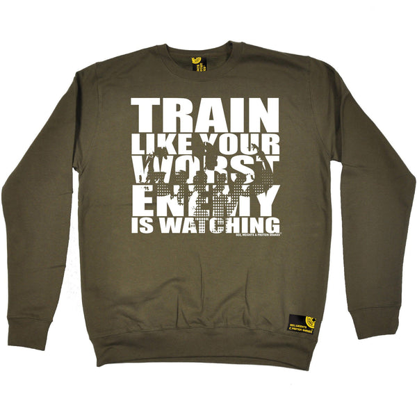 SWPS Train Like Your Enemy Is Watching Sex Weights And Protein Shakes Gym Sweatshirt