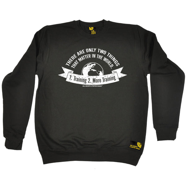 There Are Only Two ... 1 . Training 2 . More Training Sweatshirt