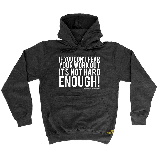 SWPS If You Don't Fear Your Work Out Sex Weights And Protein Shakes Gym Hoodie
