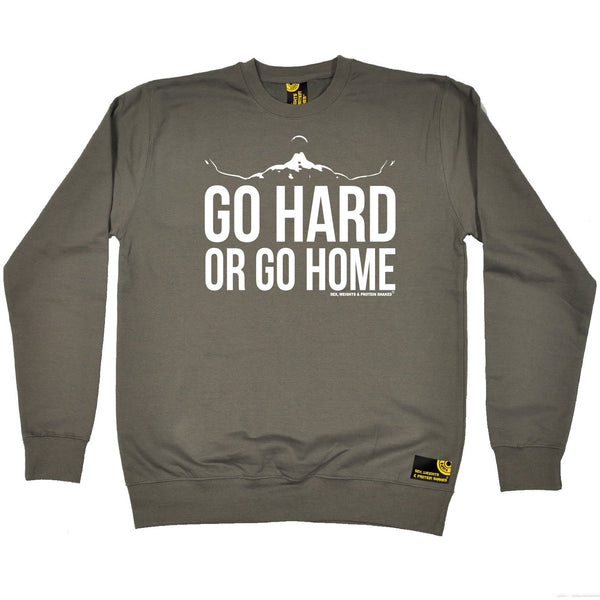 Sex Weights and Protein Shakes Go Hard Or Go Home Sex Weights And Protein Shakes Gym Sweatshirt
