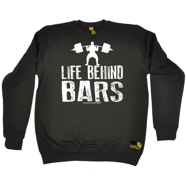 Life Behind Bars ... Weight Lifting Sweatshirt