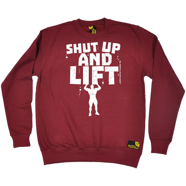 Sex Weights and Protein Shakes Shut Up And Lift Sex Weights And Protein Shakes Gym Sweatshirt