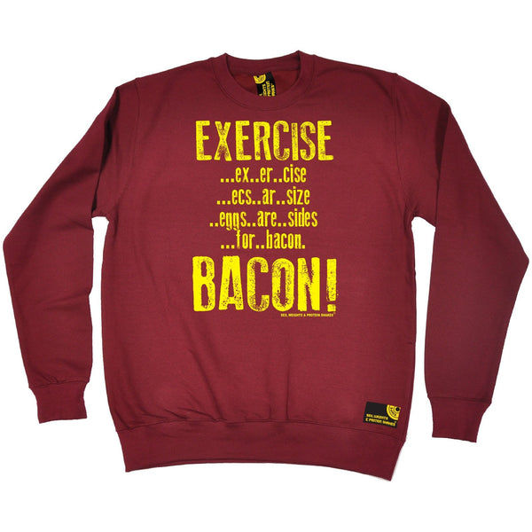 Sex Weights and Protein Shakes Exercise Bacon Sex Weights And Protein Shakes Gym Sweatshirt