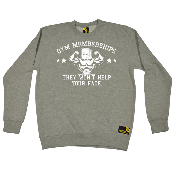 Gym Memberships They Won't Help Your Face Sweatshirt