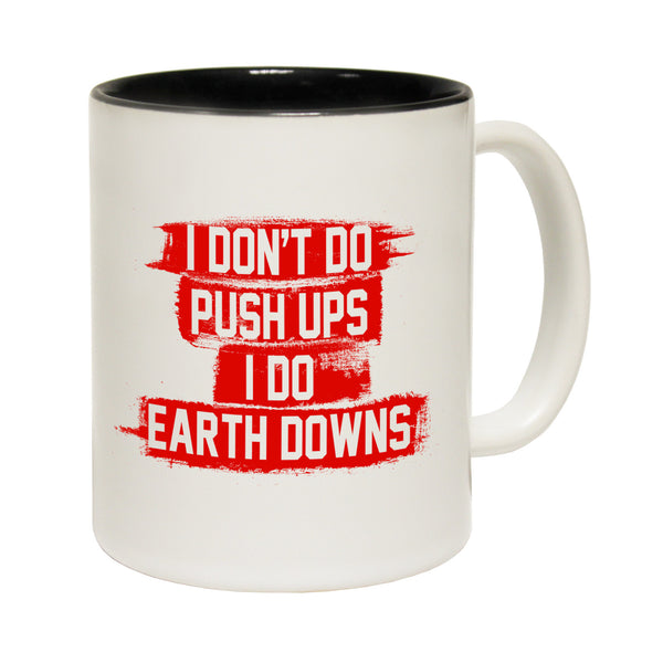 I Don't Do Push Ups I Do Earth Downs Ceramic Slogan Cup