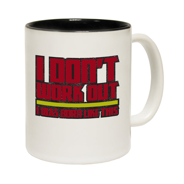 I Don't Work Out I Was Born Like This Ceramic Slogan Cup