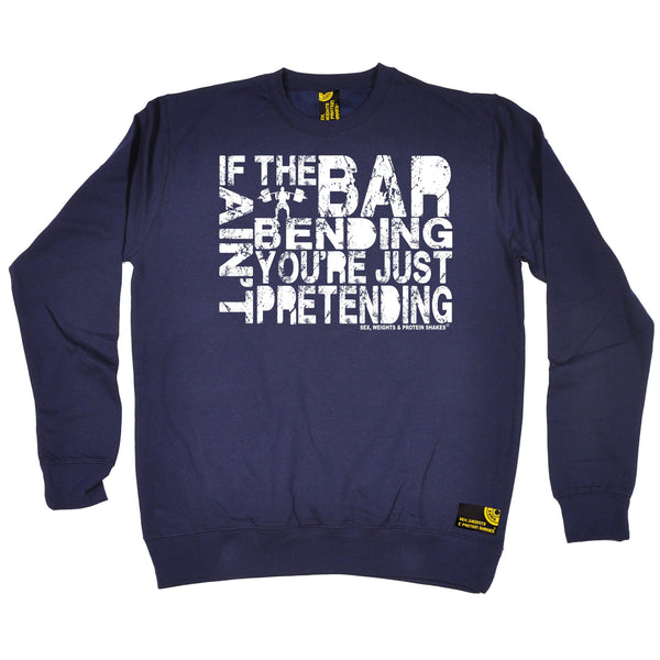 If The Bar Ain't Bending You're Just Pretending Sweatshirt