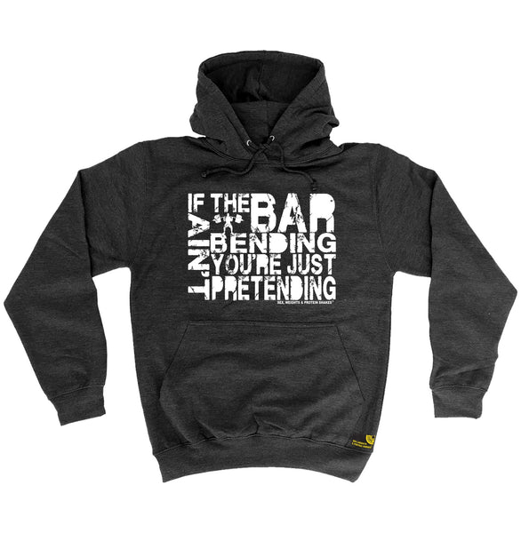 If The Bar Ain't Bending You're Just Pretending Hoodie