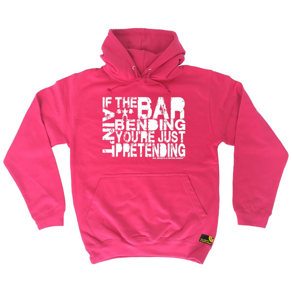 SWPS If The Bar Aint Bending ... Pretending Sex Weights And Protein Shakes Gym Hoodie