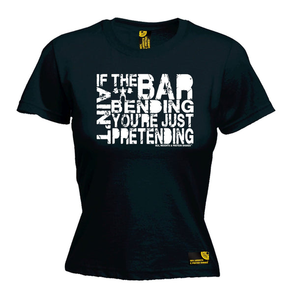 SWPS Women's If The Bar Aint Bending ... Pretending Sex Weights And Protein Shakes Gym T-Shirt