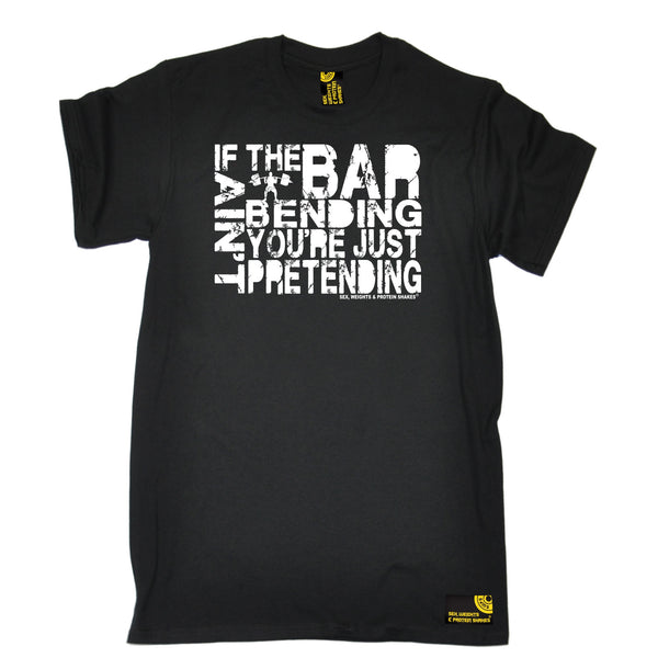 If The Bar Ain't Bending You're Just Pretending T-Shirt