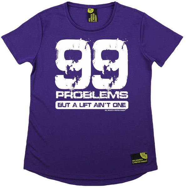Women's SWPS - 99 Problems But A Lift Aint One - Dry Fit Breathable Sports R NECK T-SHIRT