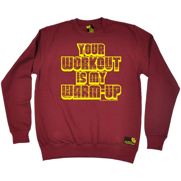 Your Workout Is My Warm Up Sweatshirt