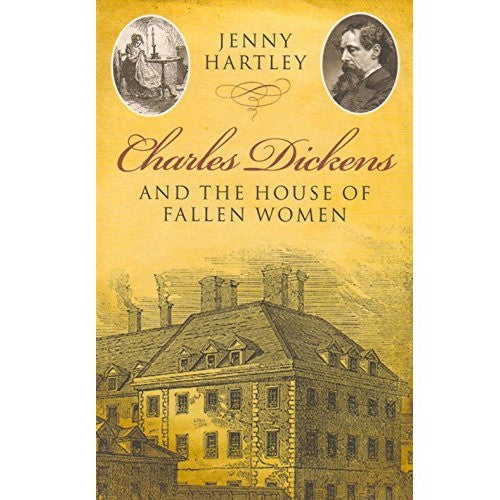 Charles Dickens and the House of Fallen Women by Jenny Hartley